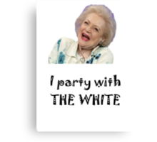 I Party with Betty White Canvas Print