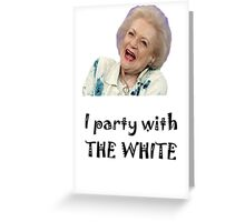 I Party with Betty White Greeting Card