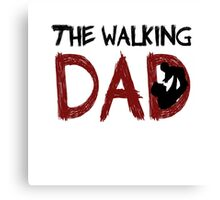 The Walking Dad / The Walking Dead Canvas Print