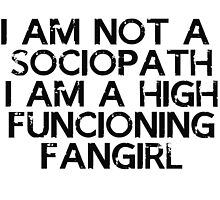 I am not a sociopath, I am a high functioning fangirl by 16muthua