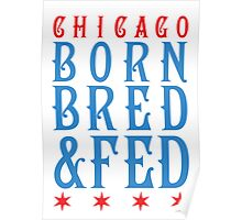 Chicago Born, Bred, and Fed Poster