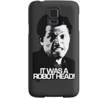 IT WAS A ROBOT HEAD Samsung Galaxy Case/Skin
