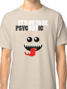 IT'S OK TO BE HOT (PSYCHOTIC) Classic T-Shirt