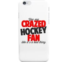 Crazed Hockey Fan iPhone Case/Skin
