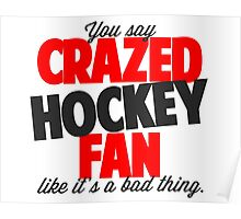Crazed Hockey Fan Poster