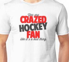 Crazed Hockey Fan Unisex T-Shirt
