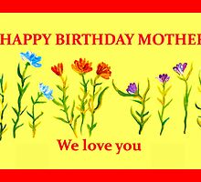 Happy Birthday Mother, We love you by Cathy Turner