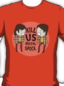 Kill Us Both, Spock! T-Shirt
