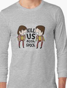 Kill Us Both, Spock! Long Sleeve T-Shirt