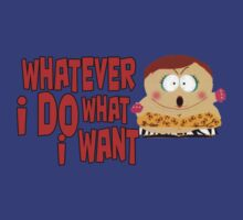 Eric Cartman - Whatever! I Do What i Want!