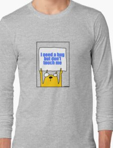 I need a hug but don't touch me Long Sleeve T-Shirt