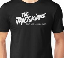 THE JANOSKIANS GONNA BARK Unisex T-Shirt