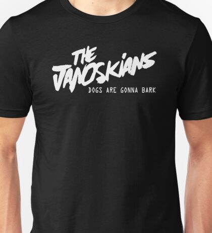 THE JANOSKIANS GONNA BARK Unisex T-Shirt