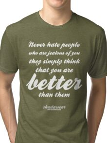 Never hate jealous people Tri-blend T-Shirt
