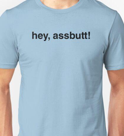 hey, assbutt! Unisex T-Shirt