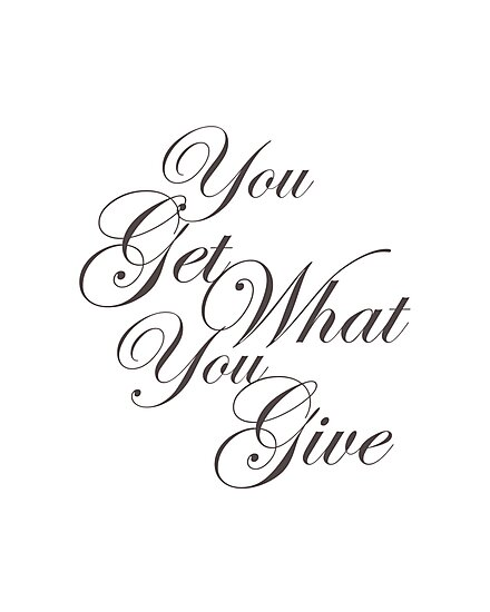 You Get What Your Give by Susan Tong
