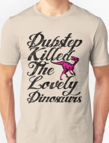 Dubstep Killed The Lovely Dinosaurs Unisex T-Shirt