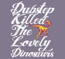 Dubstep Killed The Lovely Dinosaurs by DropBass