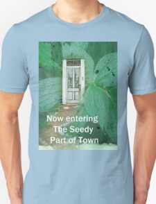 Now entering Tthe Seedy Part of Town T-Shirt