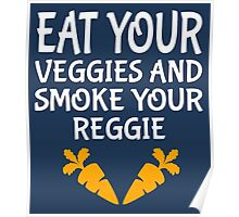 eat your veggies and smoke your reggie Poster