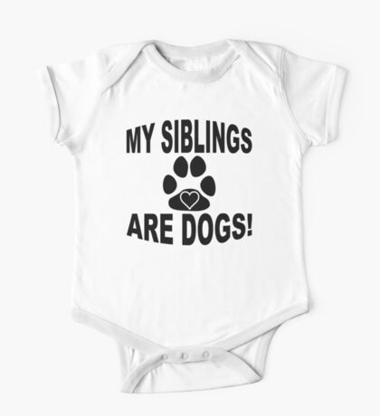 My Siblings Are Dogs One Piece - Short Sleeve