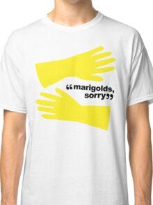 """Marigolds, sorry."" Classic T-Shirt"