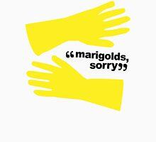 """""""Marigolds, sorry."""" Unisex T-Shirt"""