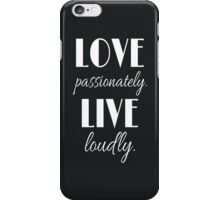 """""""Love Passionately. Live Loudly."""" Quote iPhone Case/Skin"""