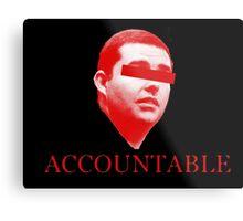Not Accountable Metal Print