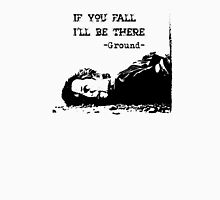 If You Fall I'll Be There - The Ground Unisex T-Shirt