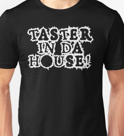 TASTER IN DA HOUSE! Unisex T-Shirt
