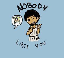 Nobody likes you <3 Unisex T-Shirt
