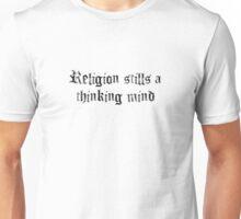 Religion stills a thinking mind Unisex T-Shirt