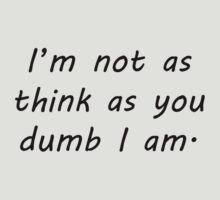 Not As Think As You Dumb I am by DecayAllDay