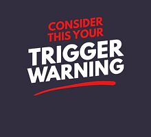 Consider This Your Trigger Warning Unisex T-Shirt