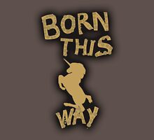 Born This Way Shirt Unisex T-Shirt