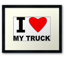 I Love My Truck Framed Print