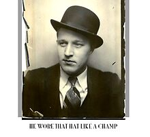 He Wore That Hat Like A Champ by Walter  Plotnick