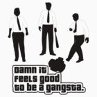 Damn It Feels Good To Be a Gangsta by AngryMongo