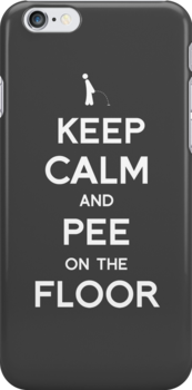 Keep Calm and Pee on the floor by tombst0ne