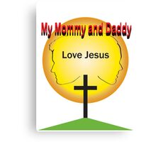 Mommy and Daddy Love Jesus Canvas Print