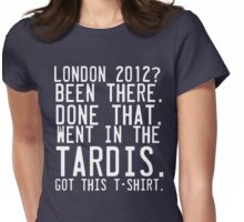 London 2012. Been there. Done That. Went in the Tardis. Womens Fitted T-Shirt