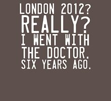 London 2012. I went six years ago. Womens Fitted T-Shirt