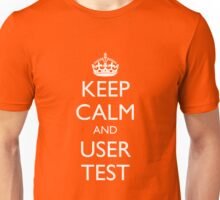 KEEP CALM AND USER TEST Unisex T-Shirt