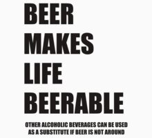 Beer Makes Life Beerable by TeamAwesome