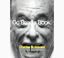 Go Read a Book, Bukowski Unisex T-Shirt
