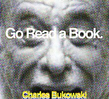 Go Read a Book, Bukowski by redandy