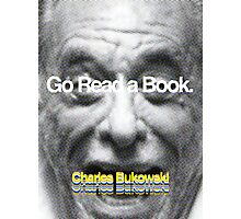 Go Read a Book, Bukowski Photographic Print