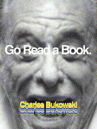 Go Read a Book, Bukowski by redandy