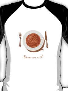Beans are evil T-Shirt